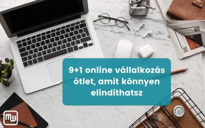 9 + 1 online vállalkozás ötlet, amit könnyen elindíthatsz